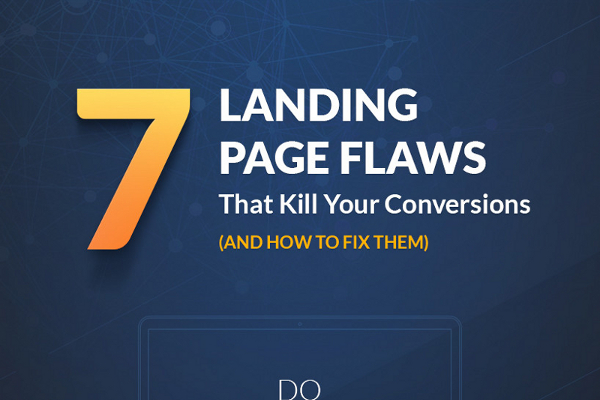 7 Landing Page Mistakes that Destroy Conversions