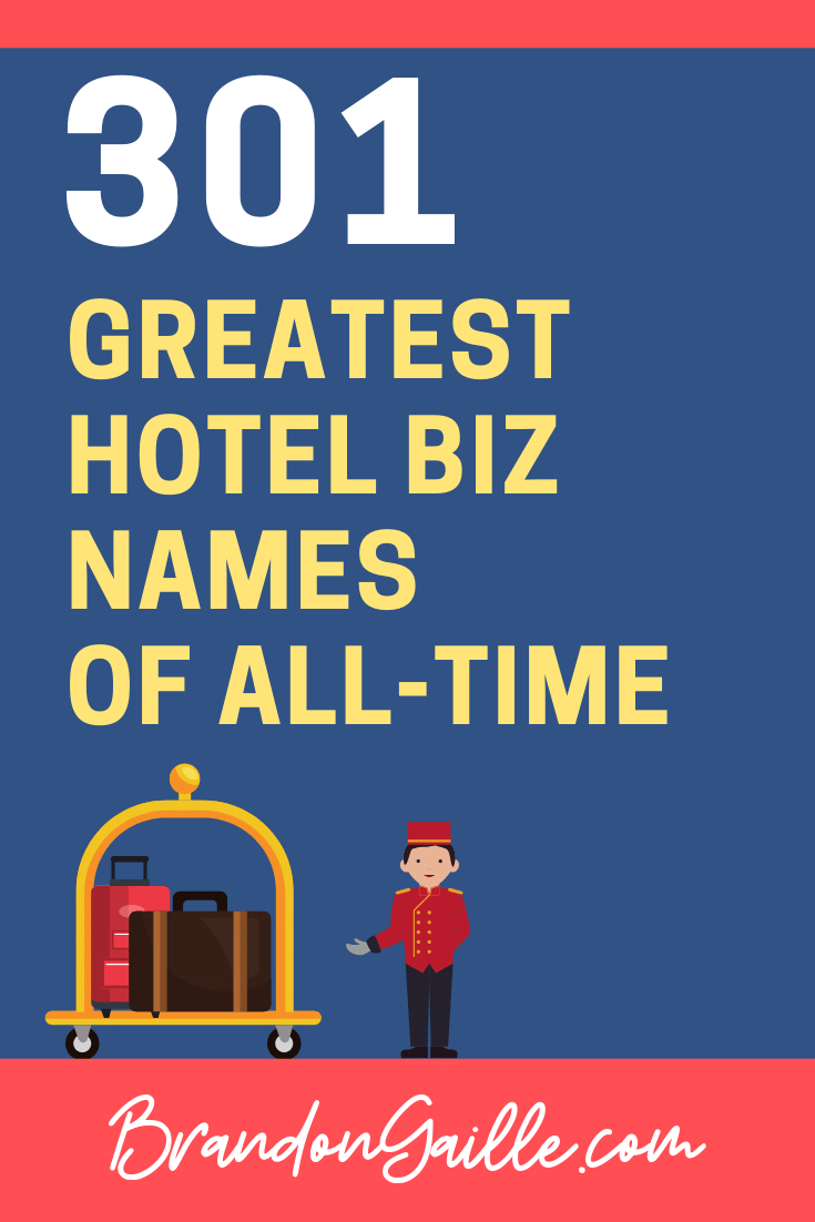 301 Greatest Hotel Business Names of All-Time