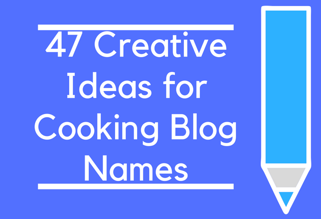 47 Creative Ideas for Cooking Blog Names