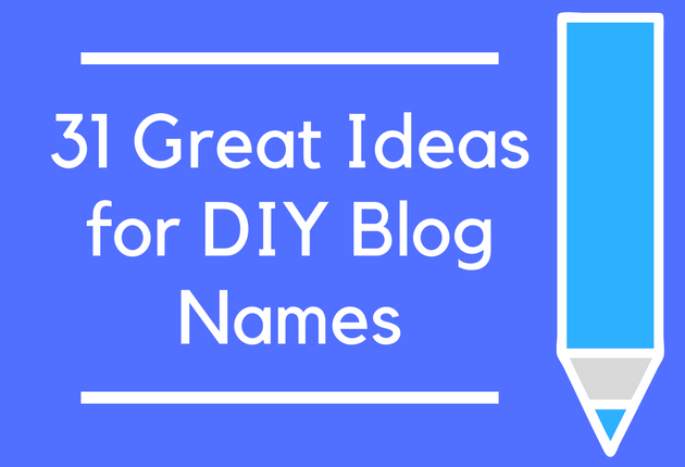 31 Great Ideas for DIY Blog Names
