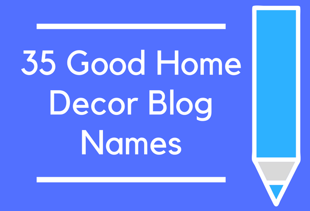 35 Good Home Decor Blog Names