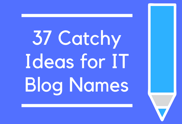 37 Catchy Ideas for IT Blog Names