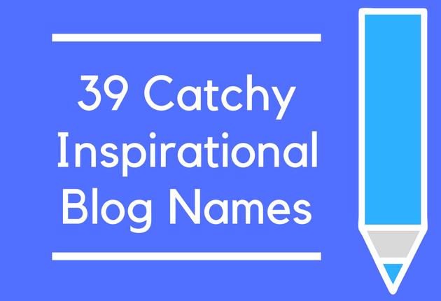 39 Catchy Inspirational Blog Names