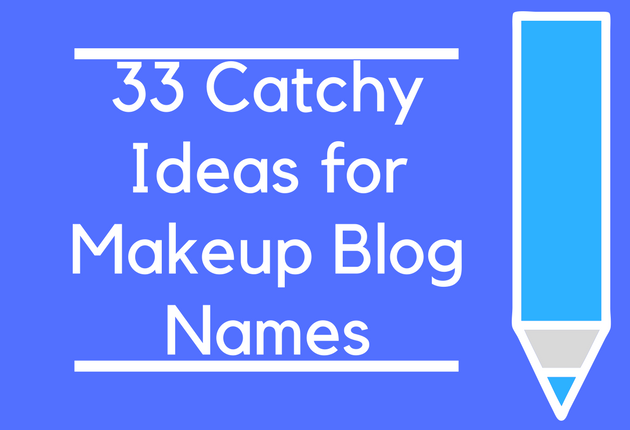 33 Catchy Ideas For Makeup Blog Names