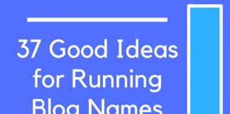 37 Good Ideas for Running Blog Names