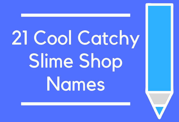100 Cool Catchy Slime Shop Names - BrandonGaille com