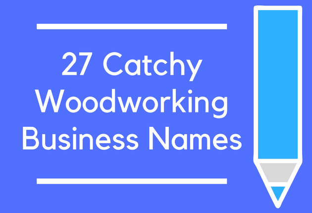 301 Catchy Woodworking Business Names - BrandonGaille com