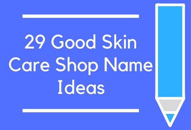 29 Good Skin Care Shop Name Ideas