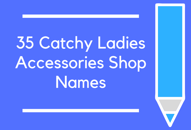 35 Catchy Ladies Accessories Shop Names