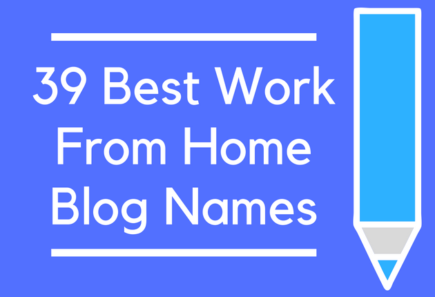 39 Best Work From Home Blog Names - BrandonGaille com