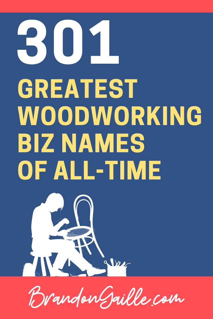 301 Very Catchy Woodworking Business Names Brandongaille Com