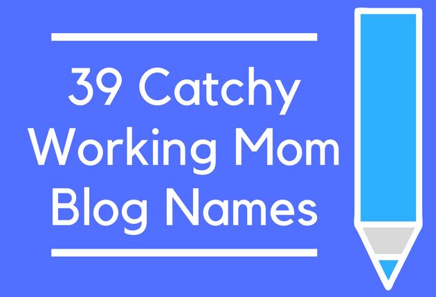 39 Catchy Working Mom Blog Names - BrandonGaille com