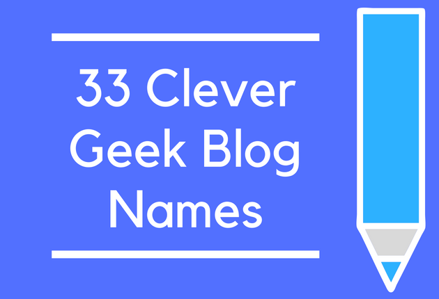 33 Clever Geek Blog Names