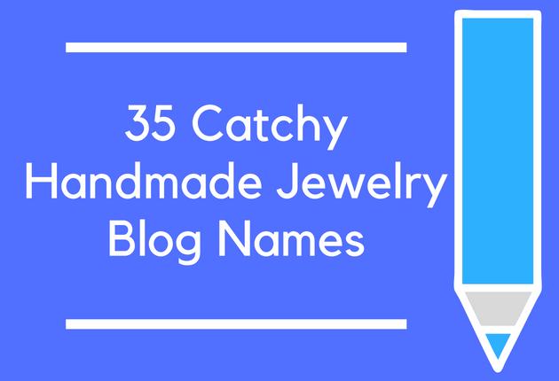 35 Catchy Handmade Jewelry Blog Names
