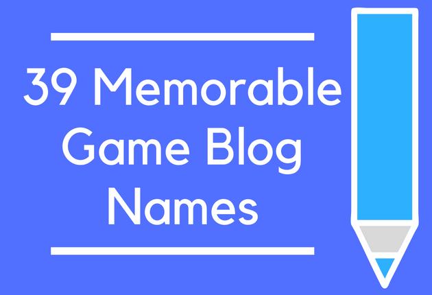 39 Memorable Game Blog Names
