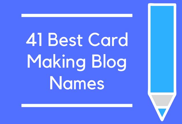 41 Best Card Making Blog Names