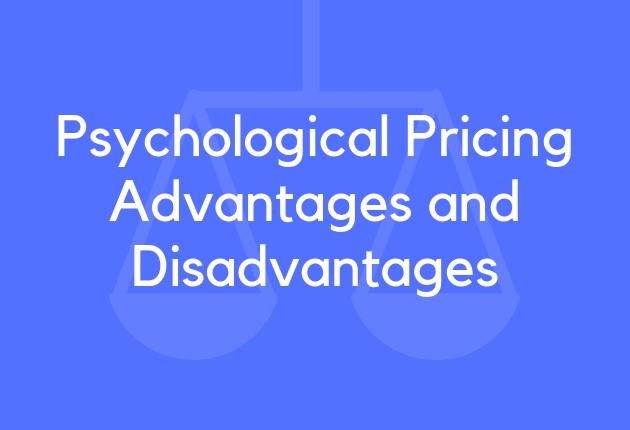 Psychological Pricing Advantages and Disadvantages