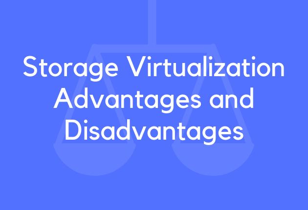 Storage Virtualization Advantages and Disadvantages