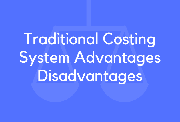 Traditional Costing System Advantages Disadvantages