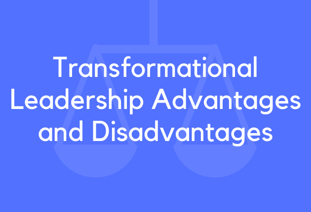 Transformational Leadership Advantages and Disadvantages